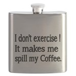 I dont exercise! It makes me spill my Coffee. Flas