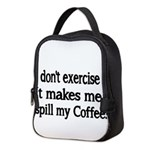 I dont exercise! It makes me spill my Coffee. Neop