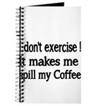 I dont exercise! It makes me spill my Coffee. Jour