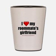 """I Love My Roommate's Girlfriend"" Shot Glass"