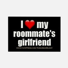 """I Love My Roommate's Girlfriend"" Rectangle Magnet"