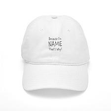Because I'm Insert Name Baseball Baseball Cap