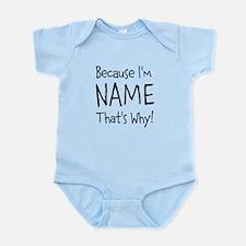 Because I'm Insert Name Infant Bodysuit