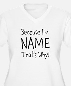 Because I'm Insert Name T-Shirt