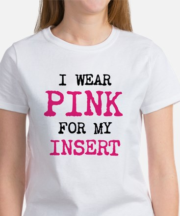 I wear pink for my insert T-Shirt