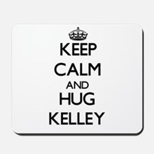 Keep calm and Hug Kelley Mousepad