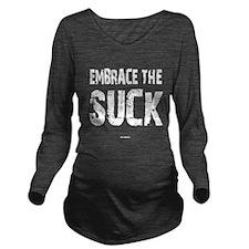 Embrace The Suck Long Sleeve Maternity T-Shirt