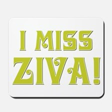 I MISS ZIVA Mousepad