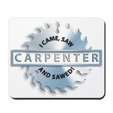 Carpenter buzzsaw, i came, saw and sawed Mousepad