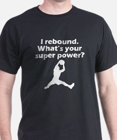 I Rebound Whats Your Super Power T-Shirt