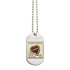 Every Morning I Fall In Love Dog Tags