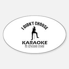 I didn't choose karaoke Sticker (Oval)