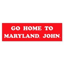 GO HOME TO MARYLAND, JOHN. Bumper Bumper Sticker