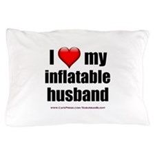 """Love My Inflatable Husband"" Pillow Case"