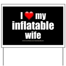 """""""Love My Inflatable Wife"""" Yard Sign"""