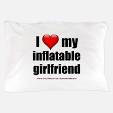 """Love My Inflatable Girlfriend"" Pillow Case"