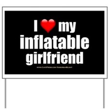 """""""Love My Inflatable Girlfriend"""" Yard Sign"""