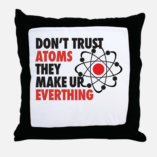 dont trust atoms they make up everything Throw Pil