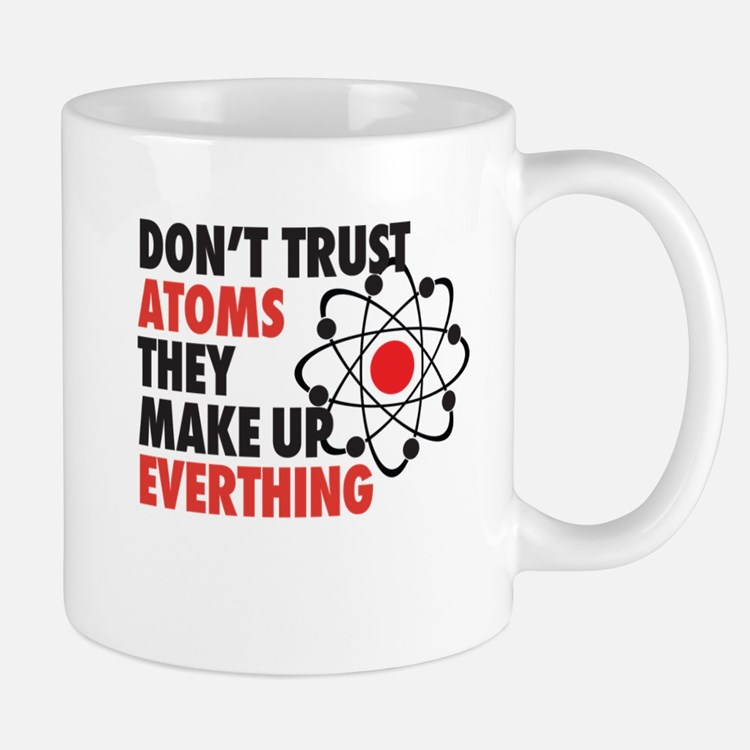 dont trust atoms they make up everything Mugs