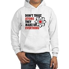 dont trust atoms they make up everything Hoodie
