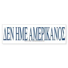 """I am not American"" Greek - Bumper Sticker"