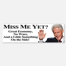 Bill Clinton: Miss Me Yet? Bumper Bumper Bumper Sticker
