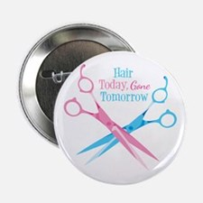 """Hair Today Gone Tomorrow 2.25"""" Button"""