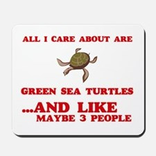 All I care about are Green Sea Turtles Mousepad