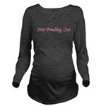 2notfindingout.png Long Sleeve Maternity T-Shirt