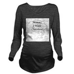 mommyiwantchocolate.png Long Sleeve Maternity T-Sh