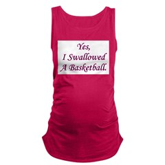 yesiswallowedabasketball.png Maternity Tank Top