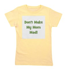 dontmakemymommad_green.png Girl's Tee
