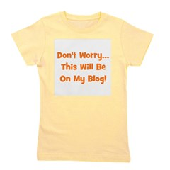 dontworrythiswillbeonmyblog_orange.png Girl's Tee