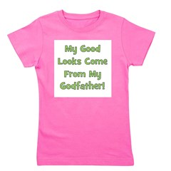 mygoodlookscomefrom_green_godfather.png Girl's Tee