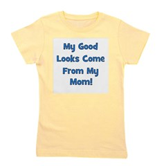 mygoodlookscomefrom_blue_mom.png Girl's Tee