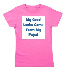 mygoodlookscomefrom_blue_papa.png Girl's Tee