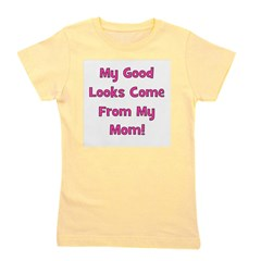 mygoodlookscomefrom_pink_mom.png Girl's Tee