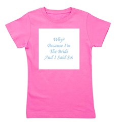 whybeacuseimthebrideandisaidso_blue.png Girl's Tee