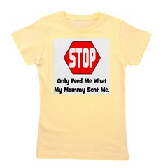 stop_onlyfeedmewhatmymommysentme.png Girl's Tee
