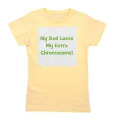 mydadlovesmyextrachromosome_green.png Girl's Tee