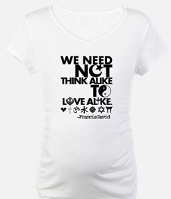 You Need Not Think Alike To Love Alike Shirt