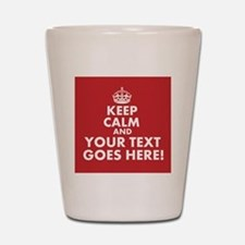 KEEP CALM AND YOUR TEXT RED Shot Glass