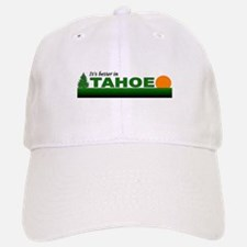 Its Better in Tahoe Baseball Baseball Cap