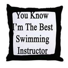 You Know I'm The Best Swimming Instru Throw Pillow