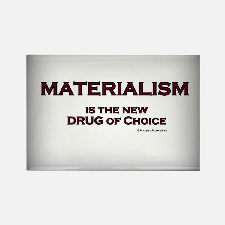 Materialism - Drug of Choice Rectangle Magnet