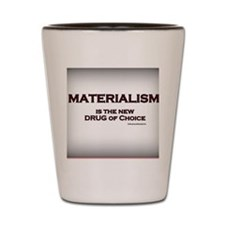 Materialism - Drug of Choice Shot Glass
