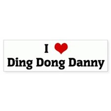 I Love Ding Dong Danny Bumper Bumper Sticker