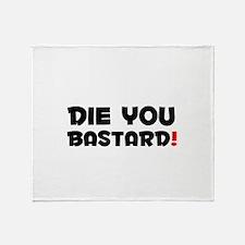 DIE YOU BASTARD! Throw Blanket
