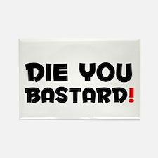 DIE YOU BASTARD! Magnets