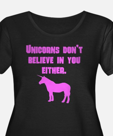 Pink Unicorns Dont Believe In You Either Plus Size
